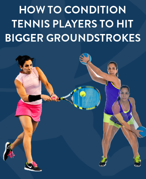 How to Condition Tennis Players to Hit Bigger Serves & Groundstrokes