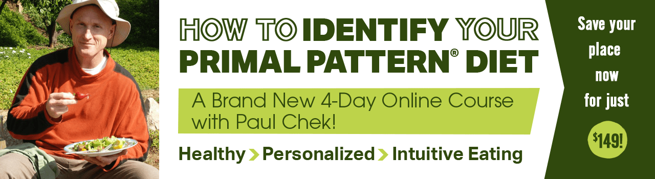How to Identify Your Primal Pattern Diet - A 4-Day Masterclass with Paul Chek
